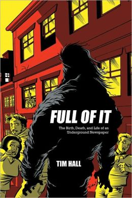 Full Of It: The Birth, Death, and Life of an Underground Newspaper