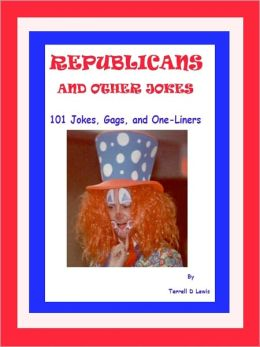 Republicans and Other Jokes: 101 Jokes, Gags, and One-liners