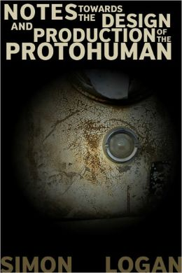 Notes Towards The Design And Production Of The Protohuman