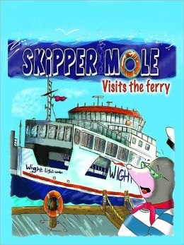 Skipper Mole Visits The Ferry