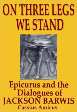 On Three Legs We Stand: Epicurus and The Dialogues of Jackson Barwis