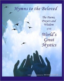 Hymns to the Beloved: The poetry, prayers and wisdom of the world's great mystics