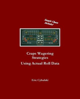 Craps Wagering Strategies Using Actual Las Vegas Roll Data