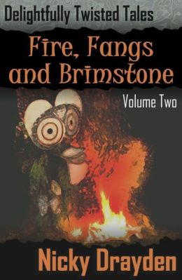 Delightfully Twisted Tales: Fire, Fangs and Brimstone (Volume Two)