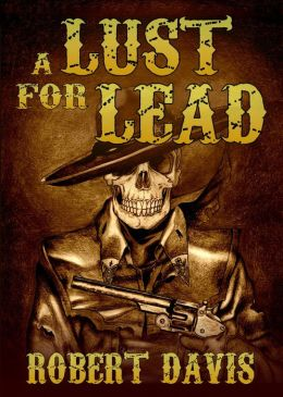 A Lust for Lead: A Supernatural Fantasy (The Legend of the Devil's Guns, Part 1)