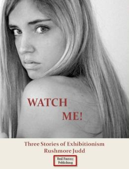 Watch Me! Three Stories of Exhibitionism