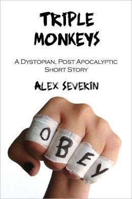 Triple Monkeys: A Dystopian Post-Apocalyptic Short Story