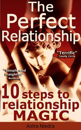 The Perfect Relationship: 10 Steps to Long-Term Relationship Magic