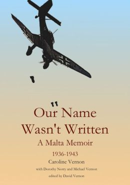 Our Name Wasn't Written - A Malta Memoir (1936-1943)