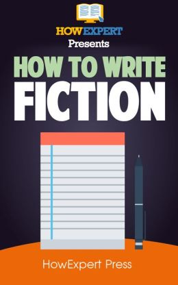 How To Write Fiction: Your Step-By-Step Guide To Writing Fiction