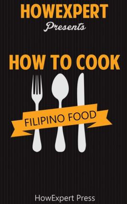 How To Make Filipino Food: Your Step-By-Step Guide To Cooking Filipino Food