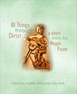 All Things Through Christ: a short story