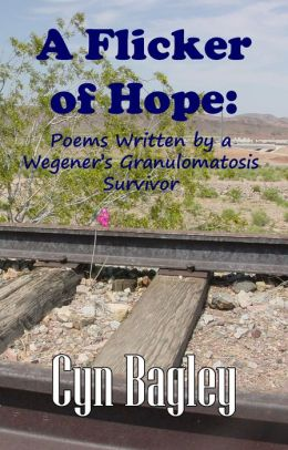 A Flicker of Hope: Poems Written by a Wegener's Granulomatosis Survivor