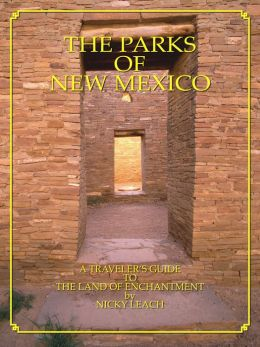 The Parks of New Mexico: A Traveler's Guide To The Land Of Enchantment