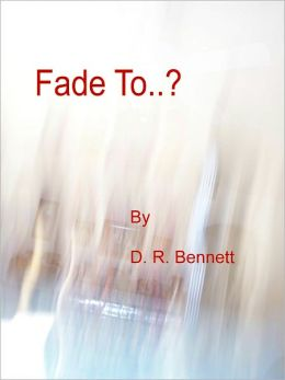 Fade To..?