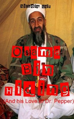 Osama Bin Hiding (And his Love of Dr. Pepper)
