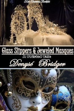 Glass Slippers and Jeweled Masques (An Erotic Twisted Cinderella Tale))