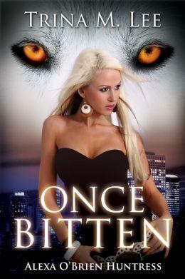 Once Bitten (Alexa O'Brien Huntress Book 1)