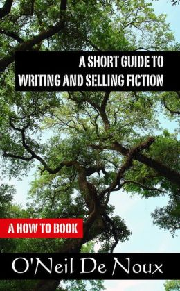 A Short Guide to Writing and Selling Fiction