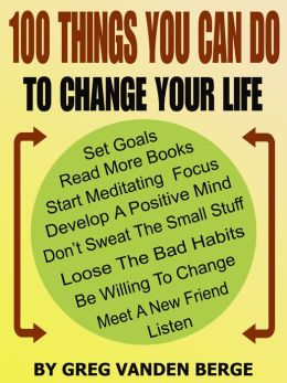 100 Things You Can Do, To Change Your Life