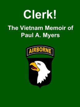 Clerk! The Vietnam Memoir of Paul A. Myers