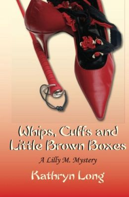 Whips, Cuffs, and Little Brown Boxes A Lilly M. Mystery
