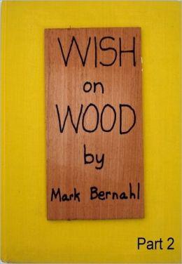 Wish On Wood Part 2