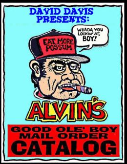Alvin's Good Ole Boy Mail Order Catalog: Everything a Feller Needs to Hunt, Fish, Fight, and Drink