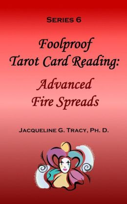 Foolproof Tarot Card Reading: Advanced Fire Speads - Series 6