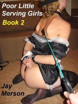 Poor Serving Girls - Book 2 (BDSM erotica)