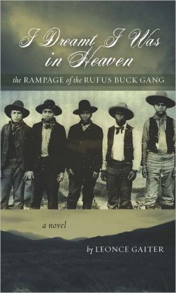 I Dreamt I Was in Heaven: The Rampage of the Rufus Buck Gang