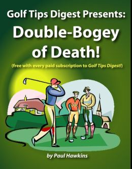 Golf Tips Digest Presents: Double-Bogey of Death!!!