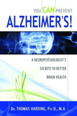 You CAN Prevent Alzheimer's!: A Neuropsychologist's Secrets to Better Brain Health