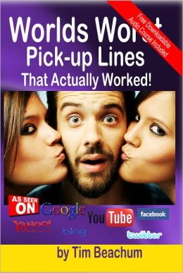 The Worlds Worst Pickup Lines: That Actually Worked