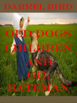 Old Dogs, Children And Gil Bateman