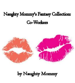 Naughty Mommy's Fantasy Collection: Co-Workers
