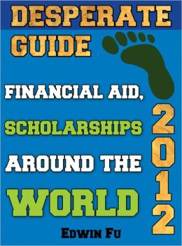 Desperate Guide: Financial Aid, Scholarships Around the World 2012