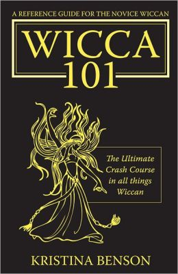 Wicca 101: A New Reference for the Beginner Wiccan