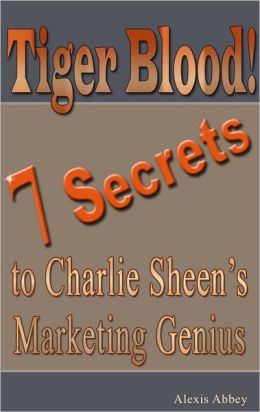 Tiger Blood! 7 Secrets to Charlie Sheen's Marketing Genius