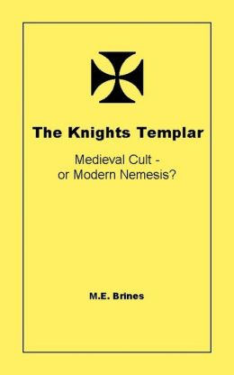 The Knights Templar: Medieval Cult or Modern Nemesis?
