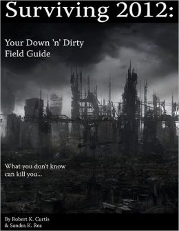 Surviving 2012: Your Down 'n' Dirty Field Guide