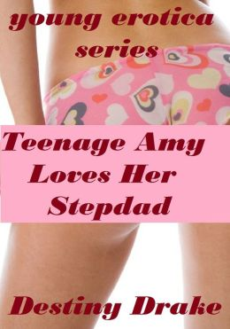 Teenage Amy Loves Her Stepdad (Young Erotica Series) *Adult Content*