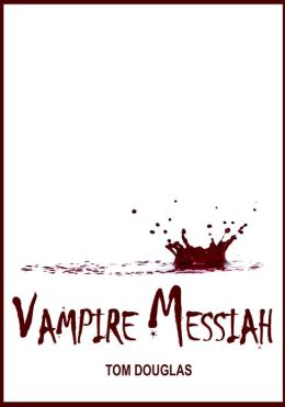 Vampire Messiah: Waging A Conspiracy Of Hope And Saving The World One Bite At A Time