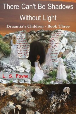 There Can't Be Shadows Without Light (Druantia's Children - Book Three)