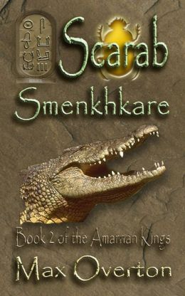 The Amarnan Kings Book 2: Scarab - Smenkhkare
