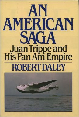 AN AMERICAN SAGA: Juan Trippe and his Pan Am Empire