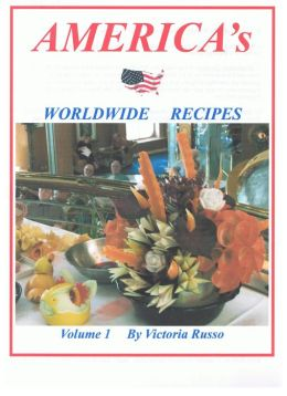 America's Worldwide Recipes Volume 1