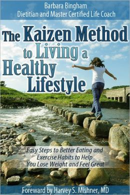 The Kaizen Method to Living a Healthy Lifestyle: Easy Steps to Better Eating and Exercise Habits to Help You Lose Weight and Feel Great