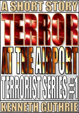 Terror At The Airport (Terrorist Series #1)
