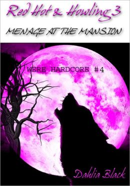 Red Hot & Howling 3: Menage at the Mansion - Explicit Werewolf Erotica